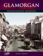 Glamorgan : Photographic Memories - Aeres Twigg