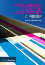 Professional Studies in Architecture : A Primer - Stephen Brookhouse