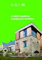 A Client's Guide to Engaging an Architect 2013 : Guidance on Hiring an Architect for Your Project - No Contributor