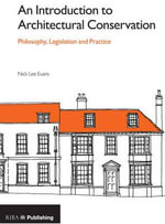 An Introduction to Architectural Conservation : Philosophy, Legislation and Practice - Nick Lee Evans