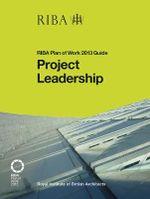 Project Leadership : RIBA Plan of Work 2013 Guide - Nick Willars