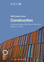 Construction : A Practical Guide to RIBA Plan of Work 2013 Stages 4, 5 and 6 (RIBA Stage Guide) - Phil Holden