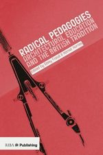 Radical Pedagogies : Architectural Education and the British Tradition