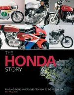 The Honda Story : Road and Racing Motorcycles from 1948 to the Present Day - Ian Falloon