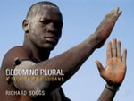 Becoming Plural : A Tale of Two Sudans - Richard Boggs