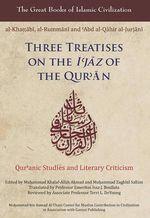 Three Treatises on the I'Jaz of the Qur'An : Qur'Anic Studies and Literary Criticism - Emeritus Issa J. Boullata
