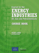 English for the Energy Industries: Course Book : Oil, Gas and Petrochemicals - Peter Levrai