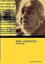 Anna Akhmatova : Her Poetry - David Wells
