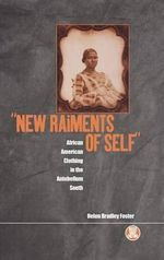 New Raiments of Self : African American Clothing in the Antebellum South - Helen Bradley Foster
