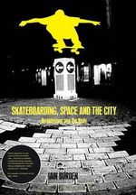 Skateboarding, Space and the City : Architecture and the Body - Iain Borden