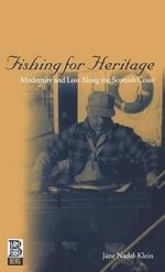 Fishing for Heritage : Modernity and Loss Along the Scottish Coast - Jane Nadel-Klein