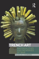 Trench Art : Materialities and Memories of War - Nicholas J. Saunders