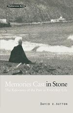 Memories Cast in Stone : The Relevance of the Past in Everyday Life - David E. Sutton