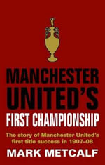 Manchester United's First Championship : The First Season - Mark Metcalf