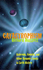 Catastrophism : Killer Asteroids in the Making of the Natural World - Richard John Huggett