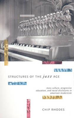 Structures of the Jazz Age : Mass Culture, Progressive Education, and Racial Discourse in American Modernism - Chip Rhodes