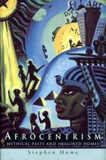 Afrocentrism : Mythical Pasts and Imagined Homes - Stephen Howe
