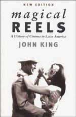 Magical Reels : History of Cinema in Latin America - John King