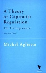 A Theory of Capitalist Regulation : The U.S.Experience - Michel Aglietta