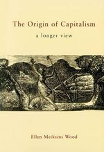 The Origin of Capitalism : A Longer View - Ellen Meiksins Wood