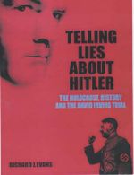 Telling Lies about Hitler : The Holocaust, History and the David Irving Trial :  The Holocaust, History and the David Irving Trial - Richard Evans