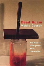 Dead Again : Russian Intelligentsia After Communism - Masha Gessen
