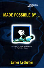 Made Possible by... : Death of Public Broadcasting in the United States - James Ledbetter