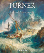 The Life and Masterworks of J.M.W. Turner : Temporis - Eric Shanes