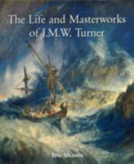 The Life and Masterworks of J.M.W.Turner - Eric Shanes