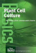 Plant Cell Culture : The Basics - Julian Coleman