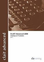 CLAiT Advanced 2006 Unit 1 Creating an IT Solution - CiA Training Ltd