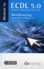 ECDL Syllabus 5.0 Module 7a Web Browsing Using Internet Explorer 7 - CiA Training Ltd.