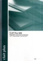 CLAIT Plus 2006 Unit 1 Integrated E-Document Production Using Windows 7 and Word 2007 : Unit 1 - CiA Training Ltd.