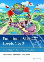 Functional Skills ICT Student Book for Levels 1 & 2 (Microsoft Windows 7 & Office 2013) - CiA Training Ltd.