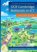 OCR Cambridge Nationals in ICT for Units R001 and R002 (Microsoft Windows 7 & Office 2013) - CiA Training Ltd.
