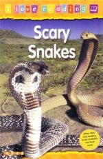 Scary Snakes : Reading Age 6 - 7 Years : I Love Reading Series - Monica Hughes