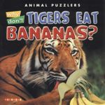 Why Don't Tigers Eat Bananas? : Animal Puzzlers - Kathryn Smith