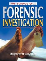 The Science Of ... Forensic Investigation : Using Science to Solve a Crime - Brian Innes