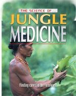 The Science Of ... Jungle Medicine : Finding Cures in the Rainforest - Jeremy Smith