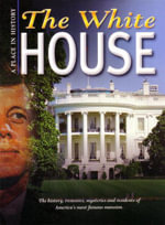 The White House : A Place in History : The History, Treasures, Mysteries and Residents of America's Most Famous Mansion - Karen Price Hossell
