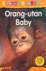 Orang-Utan Baby : I Love Reading Series - Orange Reading Level : Age 6 Years - Monica Hughes