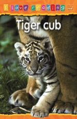 Tiger Cub : I Love Reading Series - Orange Reading Level : Age 6 Years - Monica Hughes
