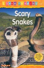Scary Snakes  : I Love Reading Series - Orange Reading Level : Age 6 Years - Monica Hughes