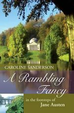 A Rambling Fancy : In the Footsteps of Jane Austen - Caroline Sanderson