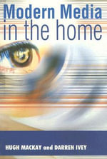 Modern Media in the Home : An Ethnographic Study - Hugh Mackay