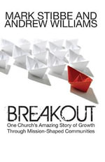 Breakout : One church's amazing story of growth through missionshaped Communities - Mark Stibbe