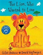 The Lion Who Wanted to Love : Orchard Picturebooks - Giles Andreae
