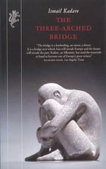 The Three Arched Bridge - Ismail Kadare