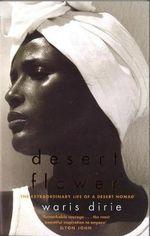 Desert Flower : The Extraordinary Life of a Desert Nomad - Waris Dirie