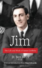 Jim : The Life and Work of James Griffiths - D.Ben Rees